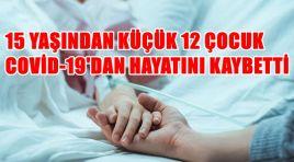 15 YAŞINDAN KÜÇÜK 12 ÇOCUK KOVİD-19'DAN HAYATINI KAYBETTİ